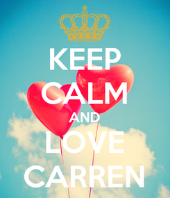 Poster: KEEP CALM AND LOVE CARREN