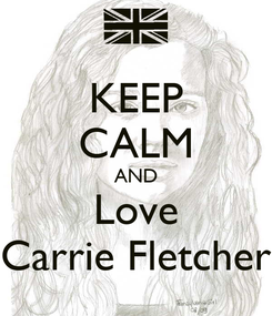 Poster: KEEP CALM AND Love Carrie Fletcher