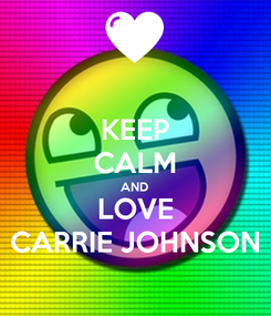 Poster: KEEP CALM AND LOVE CARRIE JOHNSON