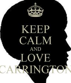 Poster: KEEP CALM AND LOVE CARRINGTON