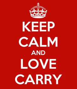Poster: KEEP CALM AND LOVE CARRY