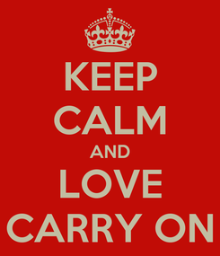 Poster: KEEP CALM AND LOVE CARRY ON