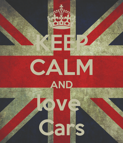 Poster: KEEP CALM AND love  Cars