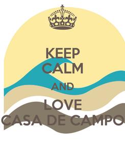Poster: KEEP CALM AND LOVE CASA DE CAMPO