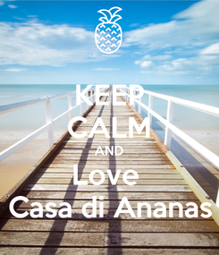 Poster: KEEP CALM AND Love  Casa di Ananas