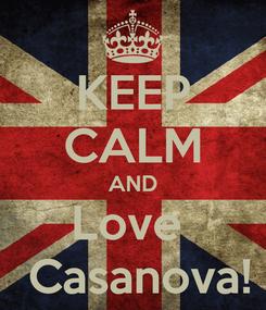 Poster: KEEP CALM AND Love   Casanova!