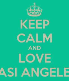 Poster: KEEP CALM AND LOVE CASI ANGELES