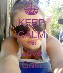 Poster: KEEP CALM AND Love Casi