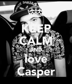 Poster: KEEP CALM AND love Casper