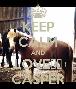 Poster: KEEP CALM AND LOVE❤️ CASPER