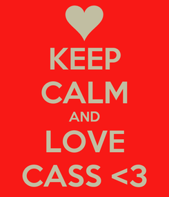 Poster: KEEP CALM AND LOVE CASS <3