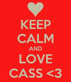 Poster: KEEP CALM AND LOVE CASS <3