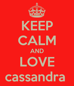 Poster: KEEP CALM AND LOVE cassandra