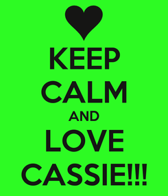 Poster: KEEP CALM AND LOVE CASSIE!!!
