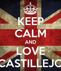 Poster: KEEP CALM AND LOVE CASTILLEJO