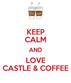 Poster: KEEP CALM AND LOVE CASTLE & COFFEE