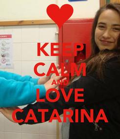 Poster: KEEP CALM AND LOVE CATARINA