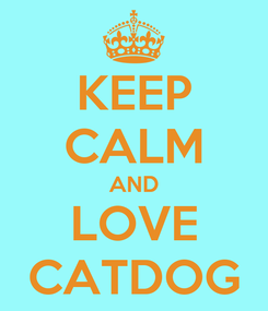 Poster: KEEP CALM AND LOVE CATDOG
