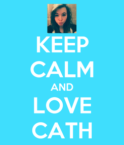 Poster: KEEP CALM AND LOVE CATH
