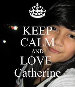 Poster: KEEP CALM AND LOVE  Catherine