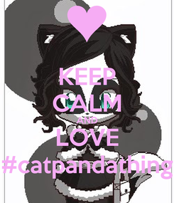 Poster: KEEP CALM AND LOVE #catpandathing