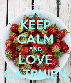 Poster: KEEP CALM AND LOVE CATRHIEN