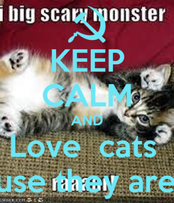 Poster: KEEP CALM AND Love  cats  Because they are cute