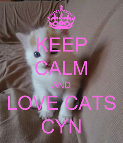 Poster: KEEP CALM AND LOVE CATS CYN