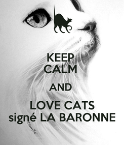 Poster: KEEP  CALM  AND  LOVE CATS signé LA BARONNE