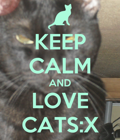 Poster: KEEP CALM AND LOVE CATS:X