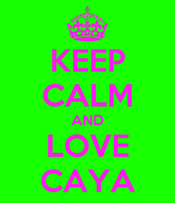 Poster: KEEP CALM AND LOVE CAYA