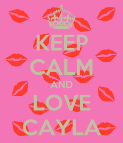 Poster: KEEP CALM AND LOVE CAYLA
