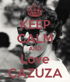 Poster: KEEP CALM AND Love CAZUZA