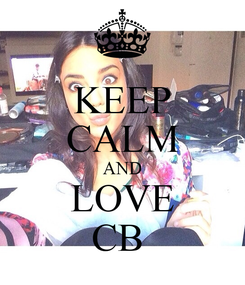 Poster: KEEP CALM AND LOVE CB