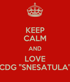 "Poster: KEEP CALM AND LOVE CDG ""SNESATULA"""