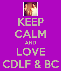 Poster: KEEP CALM AND LOVE CDLF & BC