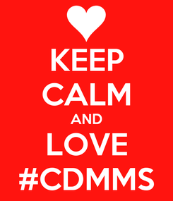 Poster: KEEP CALM AND LOVE #CDMMS