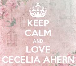 Poster: KEEP CALM AND LOVE CECELIA AHERN