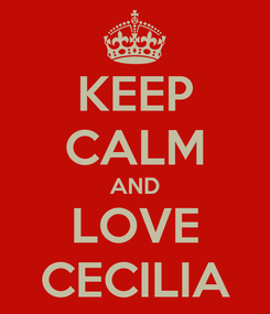 Poster: KEEP CALM AND LOVE CECILIA