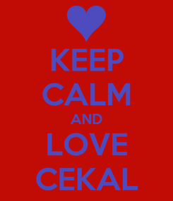 Poster: KEEP CALM AND LOVE CEKAL