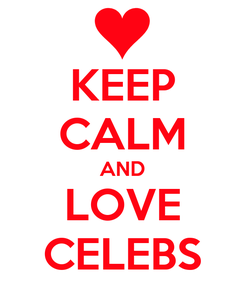 Poster: KEEP CALM AND LOVE CELEBS