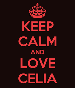 Poster: KEEP CALM AND LOVE CELIA