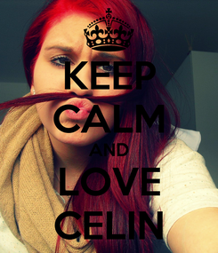Poster: KEEP CALM AND LOVE CELIN