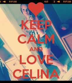 Poster: KEEP CALM AND LOVE CELINA