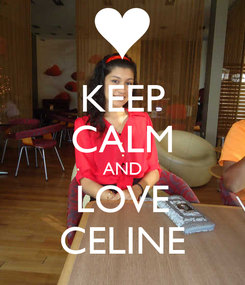 Poster: KEEP CALM AND LOVE CELINE