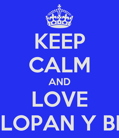 Poster: KEEP CALM AND LOVE CELOPAN Y BREI