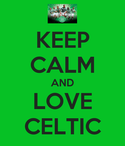Poster: KEEP CALM AND LOVE CELTIC