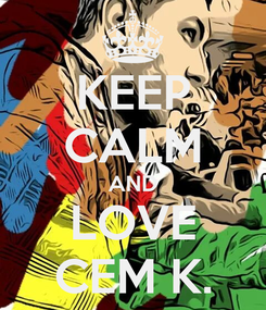 Poster: KEEP CALM AND LOVE CEM K.