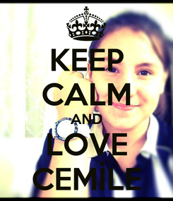 Poster: KEEP CALM AND LOVE CEMİLE