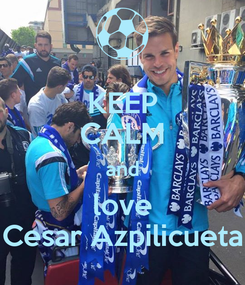Poster: KEEP CALM and love Cesar Azpilicueta